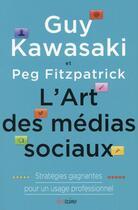 Couverture du livre « L'art des médias sociaux ; stratégies gagnantes pour un usage professionnel » de Peg Fitzpatrick et Guy Kawasaki aux éditions Diateino