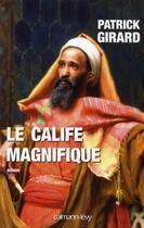 Couverture du livre « Le calife magnifique » de Patrick Girard aux éditions Calmann-levy