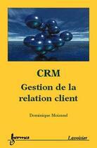 Couverture du livre « Crm gestion de la relation client » de Moisand aux éditions Hermes Science Publications