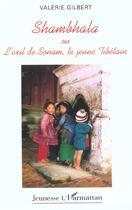 Couverture du livre « Shambhala ; L'Exil De Sonam Le Jeune Tibetain » de Valerie Gilbert aux éditions Harmattan