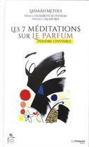 Couverture du livre « Les 7 méditations sur le parfum ; peindre l'invisible » de Lassaad Metoui aux éditions Tredaniel
