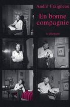 Couverture du livre « En bonne compagnie » de Andre Fraigneau aux éditions Le Dilettante