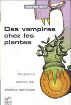 Couverture du livre « Des vampires chez les plantes en guerre contre les plantes parasites » de Salle/Cassinelli aux éditions Edp Sciences