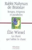 Couverture du livre « Songes Visions Enigmes Et Paraboles ; Le Chant Qui Habite Le Chant » de Nahman De Bratslaw et Elie Wiesel aux éditions Bibliophane-daniel Radford