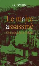 Couverture du livre « Le maire assassiné ; cinq meurtres à Unieux » de Ado Swirc aux éditions Traboules