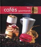 Couverture du livre « Mes cafés gourmands ; petits moments de pure gourmandise » de Lucchini Glacier aux éditions Dormonval