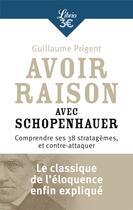 Couverture du livre « Avoir raison avec Schopenhauer ; comprendre ses 38 stratagèmes et contre-attaquer » de Prigent Guillaume aux éditions J'ai Lu