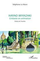 Couverture du livre « Hayao Miyazaki ; cinéaste en animation ; poésie de l'insolite » de Stephane Le Roux aux éditions L'harmattan