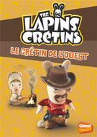 Couverture du livre « The Lapins Crétins T.18 ; le crétin de l'ouest » de Fabrice Ravier aux éditions Glenat Jeunesse