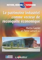 Couverture du livre « Le Patrimoine Industriel Comme Vecteur De Reconquete Economique » de Gasnier - Lamard aux éditions Lavauzelle