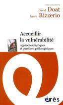 Couverture du livre « Accueillir la vulnérabilité ; approches pratiques et questions philosophiques » de Collectif et David Doat et Laura Rizzerio aux éditions Eres