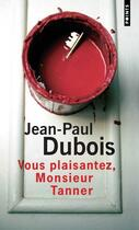 Couverture du livre « Vous plaisantez, monsieur tanner » de Jean-Paul Dubois aux éditions Points