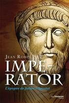 Couverture du livre « Imperator ; l'épopée de Julien l'Apostat » de Jean Robin aux éditions Tredaniel