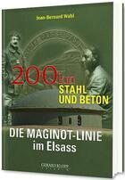 Couverture du livre « Die Maginot-Linie im Elsass : 200 km Stahl und Beton » de Jean-Bernard Wahl aux éditions Gerard Klopp