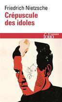 Couverture du livre « Crepuscule des idoles ou comment philosopher a coups de marteau » de Friedrich Nietzsche aux éditions Gallimard