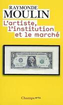 Couverture du livre « L'artiste, l'institution et le marché » de Raymonde Moulin aux éditions Flammarion