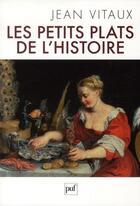 Couverture du livre « Les petits plats de l'histoire » de Jean Vitaux aux éditions Puf