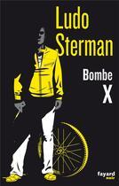 Couverture du livre « Bombe X » de Ludo Sterman aux éditions Fayard