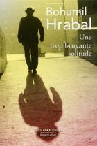 Couverture du livre « Une trop bruyante solitude » de Bohumil Hrabal aux éditions Robert Laffont
