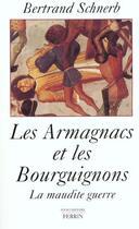 Couverture du livre « Les armagnacs et les bourguignons - la maudite guerre » de Bertrand Schnerb aux éditions Perrin
