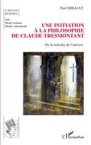 Couverture du livre « Initiation à la philosophie de Claude Tresmontant ; ou la mélodie de l'univers » de Paul Mirault aux éditions L'harmattan
