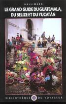 Couverture du livre « Guatemala, belize, yucatan » de Collectif Gallimard aux éditions Gallimard-loisirs