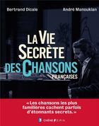 Couverture du livre « La vie secrète des chansons françaises » de Bertrand Dicale aux éditions Epa