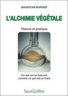 Couverture du livre « L'alchimie végétale ; théorie et pratique » de Baudouin Burger aux éditions Louise Courteau