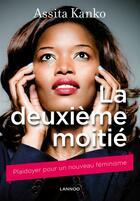Couverture du livre « La deuxième moitié ; plaidoyer pour un nouveau féminisme » de Assita Kanko aux éditions Lannoo