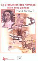 Couverture du livre « La Production Des Hommes. Marx Avec Spinoza » de Franck Fischbach aux éditions Puf