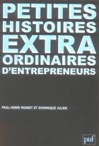 Couverture du livre « Petites histoires extraodinaires d'entrepreneurs » de Paul-Henri Moinet aux éditions Puf