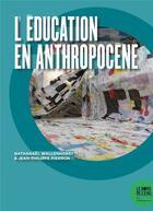 Couverture du livre « L'éducation en anthropocène » de Jean-Philippe Pierron et Nathanael Wallenhorst aux éditions Bord De L'eau