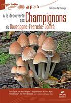 Couverture du livre « A la decouverte des champignons de bourgogne-france-comte » de Moingeon/Mombert aux éditions Biotope