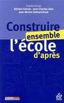 Couverture du livre « Construire ensemble l'école d'après » de Collectif et Sylvain Connac et Jean-Charles Leon et Jean Michel Zakhartchouk aux éditions Esf
