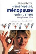 Couverture du livre « Préménopause, ménopause enfin traitées ; maigrir sans faim » de Patricia Riveccio aux éditions Delville