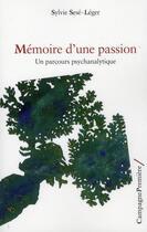 Couverture du livre « Mémoire d'une passion ; un parcours psychanalytique » de Sylvie Sese-Leger aux éditions Campagne Premiere