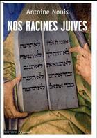 Couverture du livre « Nos racines juives » de Antoine Nouis aux éditions Bayard