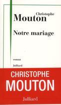 Couverture du livre « Notre mariage » de Christophe Mouton aux éditions Julliard