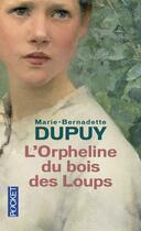 Couverture du livre « L'orpheline du bois des loups » de Marie-Bernadette Dupuy aux éditions Pocket