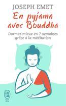 Couverture du livre « En pyjama avec Bouddha ; dormez mieux en 7 semaines grâce à la méditation » de Joseph Emet aux éditions J'ai Lu