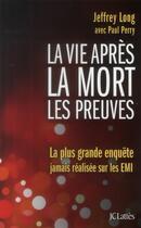 Couverture du livre « La vie après la mort : les preuves » de Jeffrey Long et Paul Perry aux éditions Lattes
