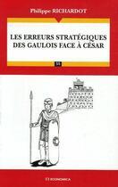 Couverture du livre « Les erreurs stratégiques des gaulois face à César » de Philippe Richardot aux éditions Economica