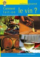 Couverture du livre « Comment fait-on le vin ? » de Vincent Dubourg et Jacques Dubourg aux éditions Gisserot