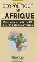 Couverture du livre « Géopolitique de l'Afrique ; du continent noir oublié à la renaissance africaine » de Eric Nguyen aux éditions Studyrama
