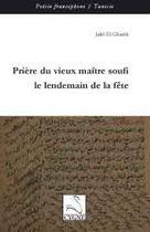 Couverture du livre « Prière du vieux maître soufi le lendemain de la fête » de Jalel El Gharbi aux éditions Editions Du Cygne