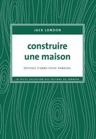 Couverture du livre « Construire une maison » de Jack London aux éditions Editions Du Sonneur