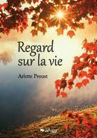 Couverture du livre « Regard sur la vie » de Arlette Proust aux éditions Jepublie