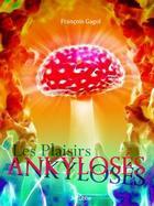 Couverture du livre « Les plaisirs ankylosés » de Francois Gagol aux éditions Jepublie