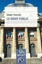Couverture du livre « Le droit public » de Didier Truchet aux éditions Que Sais-je ?