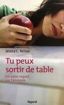 Couverture du livre « Tu peux sortir de table ; un autre regard sur l'anorexie » de Jessica L. Nelson aux éditions Fayard